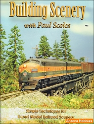Building Scenery with Paul Scoles: Simple Techniques for Expert Model Railroad Scenery