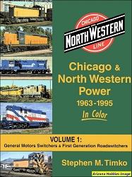 Chicago & North Western Power 1963-1995 In Color Volume 1: EMD Switchers and First-Generation Road-Switchers