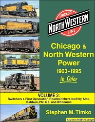 Chicago & North Western Power 1963-1995 In Color Volume 2: Built by ALCO, Baldwin, Fairbanks-Morse, General Electric, and Whitcomb