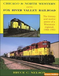 Chicago & North Western and the Fox River Valley Railroad: The History and Motive Power of a Wisconsin Regional, 1988-1993