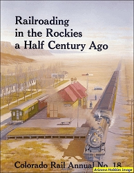 Colorado Rail Annual No. 18: Railroading in The Rockies a Half Century Ago