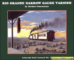 Colorado Rail Annual No. 25: Rio Grande Narrow Gauge Varnish