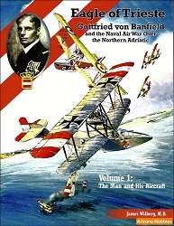 Eagle of Trieste, Gottfried von Banfield Vol. 1: The Man and His Aircraft