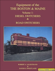 Equipment of the Boston & Maine Vol. 1: Diesel Switchers and Road-Switchers