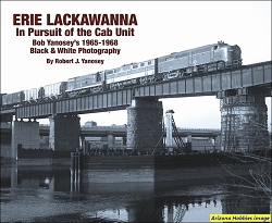 Erie Lackawanna In Pursuit of the Cab Unit: Bob Yanosey's 1965-1968 Black & White Photography