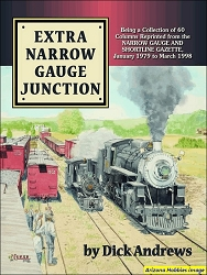 Extra Narrow Gauge Junction: Being a Collection of 60 Columns from the Narrow Gauge and Short Line Gazette
