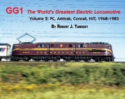 GG1 The World's Greatest Electric Locomotive Volume 2: PCC, Amtrak, Conrail, NJT, 1968-1983