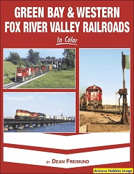 Green Bay & Western and Fox River Valley Railroads In Color