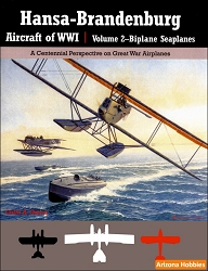 Hansa-Brandenburg Aircraft of WWI Vol. 2: Biplane Seaplanes