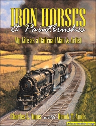 Iron Horses & Paintbrushes: My Life as a Railroad Man & Artist