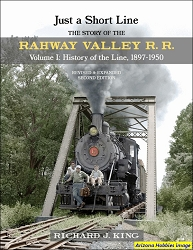 Just a Short Line: The Story of the Rahway Valley Railroad Vol. I: History of the Line, 1897-1950 (Revised and Expanded Second Edition)