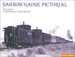 Narrow Gauge Pictorial Vol. 5 (V): Cabooses of the D&RGW