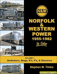 Norfolk & Western Power 1955-1982 In Color Volume 1: Switchers, Slugs, E's, F's and Electrics