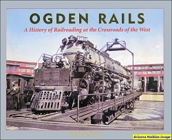 Ogden Rails: A History of Railroading at the Crossroads of the West