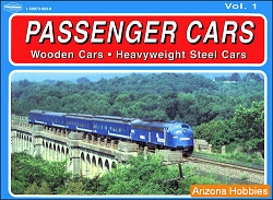 Passenger Cars Vol. 1: Wooden Cars Heavyweight Steel Cars