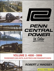 Penn Central Power In Color Vol. 2: 4000-5399 Passenger Cab Units, Electrics, and Road-Switchers