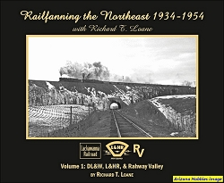 Railfanning the Northeast 1934-1954 with Richard T. Loane Vol. 1: DL&W, L&HR, and Rahway Valley