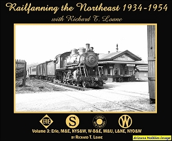 Railfanning the Northeast 1934-1954 with Richard T. Loane Volume 3: Erie, M&E, NYS&W, W-B&E, M&U, L&NE, NYO&W