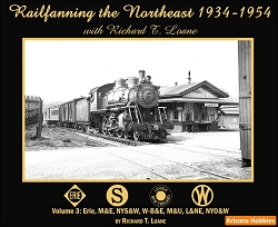 Railfanning the Northeast 1934-1954 with Richard T. Loane Vol. 3: Erie, M&E, NYS&W, W-B&E, M&U, L&NE, NYO&W