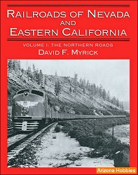 Railroads of Nevada and Eastern California Vol. 1: The Northern Roads