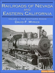 Railroads of Nevada and Eastern California Vol. 2: The Southern Roads