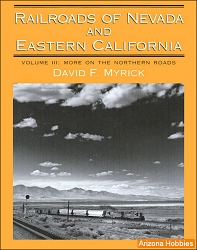 Railroads of Nevada and Eastern California Vol. 3: More on the Northern Roads