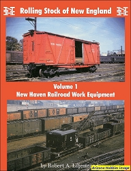 Rolling Stock of New England Vol. 1: New Haven Work Equipment