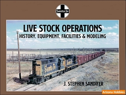 Santa Fe Railway Live Stock Operations: History, Equipment, Facilities and Modeling