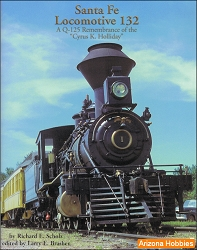 Santa Fe Railway Locomotive 132: A Q-125 Remembrance of the 'Cyrus K. Holliday'