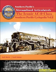 Southern Pacific Cyclopedia Vol. 2: Southern Pacific's Streamlined Steam, The Iconic AC-9