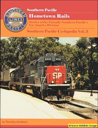 Southern Pacific Hometown Rails: Stories of the Friendly Southern Pacific's Los Angeles Division