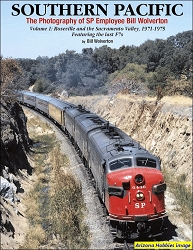 Southern Pacific The Photography of SP Employee Bill Wolverton Vol. 1: Roseville and the Sacramento Valley, 1971-1975 Featuring the Last F7s