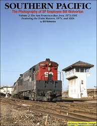 Southern Pacific The Photography of SP Employee Bill Wolverton Vol. 2: The San Francisco Bay Area, 1973-1981 Featuring the Train Masters, FP7s and SD9s