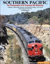 Southern Pacific: The Photography of SP Employee Bill Wolverton Vol. 1