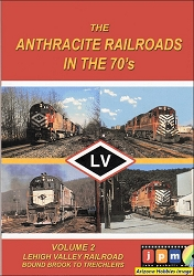 The Anthracite Railroads in the 1970s Vol. 2: Lehigh Valley Railroad Bound Brook to Treichlers DVD