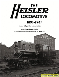 The Heisler Locomotive: 1891-1941 Revised and Expanded Second Edition