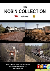 The Kosin Collection Vol. 1: White Haven Into the Wyoming Valley and Sayre PA DVD