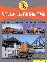 The Long Island Rail Road In Color Vol. 3: Equipment Color Guide and Facilities