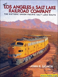 The Los Angeles & Salt Lake Railroad Company: The Historic Union Pacific Salt Lake Route