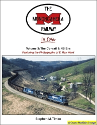 Monongahela Railway Featuring the Photography of Roy E. Ward Vol. 3: The Conrail and NS Era
