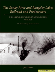 The Sandy River and Rangeley Lakes Railroad and Predecessors Vol. 6: Towns of Freeman, Salem and Strong