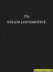 The Steam Locomotive: Its Theory, Operation and Economics