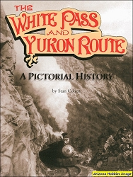 The White Pass & Yukon Route: A Pictorial History Revised Edition