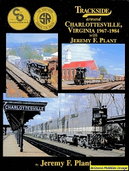 Trackside Around Charlottesville, Virginia 1967-1984 with Jeremy F. Plant (Trackside #49)