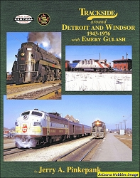 Trackside Around Detroit and Windsor 1943-1976 with Emery Gulash (Trackside #95)