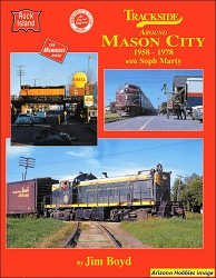 Trackside Around Mason City 1958-1978 with Soph Marty (Trackside #83)