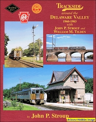 Trackside Around the Delaware Valley 1960-1983 with John P. Stroup and William M. Tilden (Trackside #88)