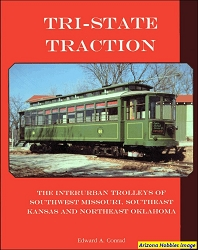 Tri-State Traction: The Interurban Trolleys of Southwest Missouri, Southeast Kansas and Northeast Oklahoma