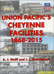 Union Pacific's Cheyenne Facilities 1868-2015