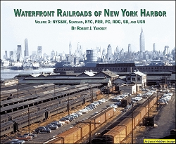Waterfront Railroads of New York Harbor Vol. 3: NYS&W, Seatrain, NYC, PRR, PC, Reading, SB and USN
